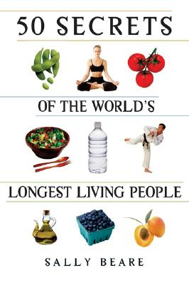 50 Secrets of the World's Longest Living People By Beare, Sally
