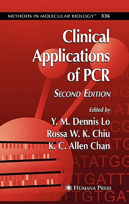 Clinical Applications of PCR By Lo, Y. M. Dennis (EDT)/ Chiu, Rossa W. K. (EDT)/ Chan, K. C. Allen (EDT)